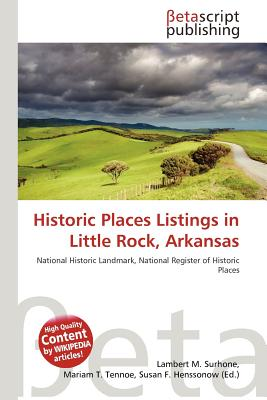 Betascript Publishing Historic Places Listings in Little Rock, Arkansas by Surhone, Lambert M./ Tennoe, Mariam T./ Henssonow, Susan F. [Paperback] at Sears.com